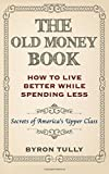 img - for The Old Money Book: How To Live Better While Spending Less: Secrets of America's Upper Class book / textbook / text book