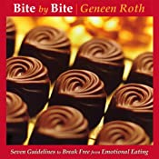 Bite by Bite: 7 Guidelines to Break Free from Emotional Eating | [Geneen Roth]
