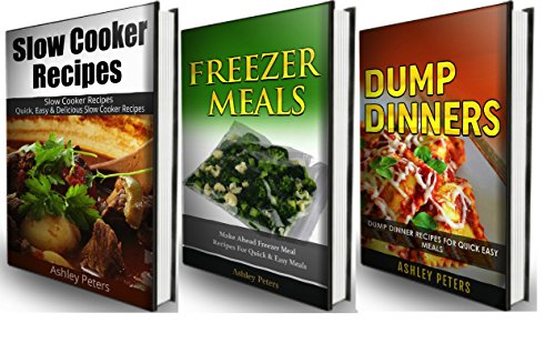 Quick and Easy Recipes Box Set: Slow Cooker, Freezer Meals and Dump Dinner Recipes For Busy Families (3 Books in 1) by Ashley Peters