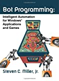 Bot programming : intelligent automation for Windows applications and games /