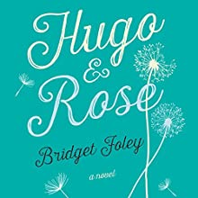 Hugo and Rose (       UNABRIDGED) by Bridget Foley Narrated by Bridget Foley