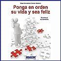 Ponga en orden su vida y sea feliz [Tidy Your Life and Be Happy] Audiobook by Edgar Hernández Cancino Quintero Narrated by Eyal Meyer