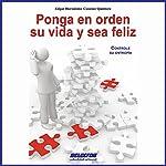 Ponga en orden su vida y sea feliz [Tidy Your Life and Be Happy] | Edgar Hernández Cancino Quintero
