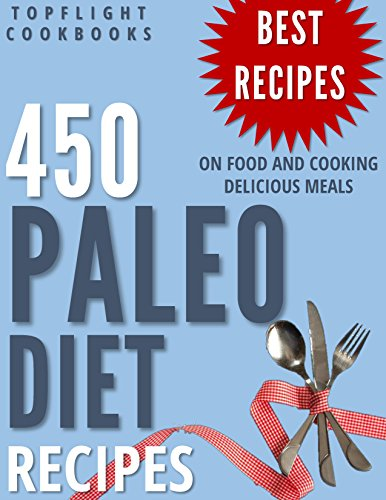 PALEO DIET: PALEO FOR BEGINNERS: The Complete Paleo Guide: 450 Best Paleo Diet Recipes (paleo cookbook, paleo weight loss, paleo diet for beginners, clean eating, paleo recipes, paleo slow cooker) by Topflight Cookbooks