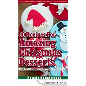 50 Recipes For Amazing Christmas Desserts - The Best Christmas Dessert Recipe Book (The Ultimate Christmas Recipes and Recipes For Christmas Collection 2) (English Edition)