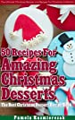 35 Recipes For Amazing Christmas Desserts - The Best Christmas Dessert Recipe Book (The Ultimate Christmas Recipes and Recipes For Christmas Collection)
