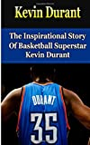 Bill Redban Kevin Durant: The Inspirational Story of Basketball Superstar Kevin Durant (Kevin Durant Unauthorized Biography, Oklahoma City Thunder, University of Texas, NBA Books)
