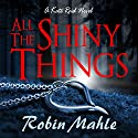 All the Shiny Things: The Kate Series, Book 1 Audiobook by Robin Mahle Narrated by Lisa Kelly