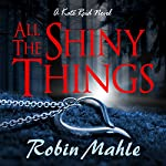 All the Shiny Things: The Kate Series, Book 1 | Robin Mahle