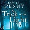 A Trick of the Light (       UNABRIDGED) by Louise Penny Narrated by Adam Sims