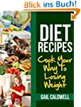 Diet Recipes: Cook Your Way To Losing...
