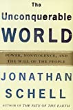 The Unconquerable World: Power, Nonviolence, and the Will of the People (0805044566) by Jonathan Schell