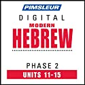 Hebrew Phase 2, Unit 11-15: Learn to Speak and Understand Hebrew with Pimsleur Language Programs  by Pimsleur