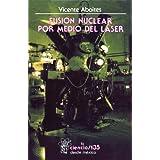 Fusión nuclear por medio del láser (La Ciencia Para Todos)