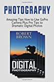img - for Photography: Amazing Tips How to Use GoPro Camera Plus Pro Tips to Dramatic Digital Photos (GoPro Camera books, Digital Photography, gopro) book / textbook / text book