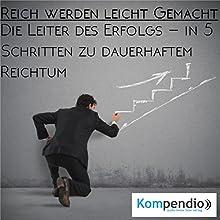 Reich werden leicht gemacht: Die Leiter des Erfolgs - in 5 Schritten zu dauerhaftem Reichtum Hörbuch von Alessandro Dallmann Gesprochen von: Michael Freio Haas