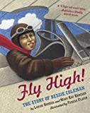 Fly High!: The Story of Bessie Coleman (0689864620) by Borden, Louise
