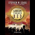 Landscape Turned Red: The Battle of Antietam   Stephen W. Sears