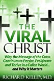 THE VIRAL CHRIST...Why the Message of the Cross Continues to Persist, Proliferate and Thrive in a Fallen World...and Why it Matters