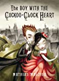 Mathias Malzieu The Boy with the Cuckoo-Clock Heart