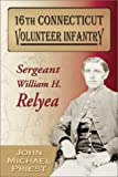 16th Connecticut Volunteer Infantry: Sergeant William H. Relyea