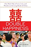 Double Happiness: One Mans Tale of Love, Loss, and Wonder on the Long Roads of China