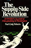 Supply-Side Revolution: An Insider's Account of Policymaking in Washington