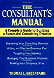 The Consultants Manual: A Complete Guide to Building a Successful Consulting Practice