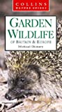Garden Wildlife of Britain & Europe (Collins Nature Guide) (0002200724) by Chinery, Michael