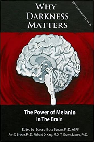 WHY DARKNESS MATTERS:  (New and Improved): The Power of Melanin in the Brain