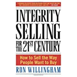 Integrity Selling for the 21st Century: How to Sell the Way People Want to Buyby Ron Willingham