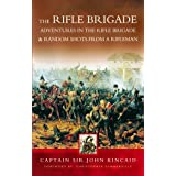 "Tales of the Rifle Brigade: ""Adventures in the Rifle Brigade"" AND ""Random Shots from a Rifleman""by Sir John Kincaid"