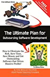 Mr. Vishal Bhatia The Ultimate Plan for Outsourcing Software Development: How to Eliminate the Risk, Save Time, Save Money and Get Outstanding Software that Drives Massive Profits!