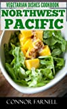 Top 30 Only N Only 3 Steps PACIFIC NORTHWEST VEGETARIAN Recipes For Everyone - Volume No. 2