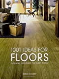 1001 Ideas for Floors: Flooring Solutions for Every Room (184543224X) by Callery, Emma