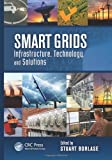 Smart Grids: Infrastructure, Technology, and Solutions (Electric Power and Energy Engineering)