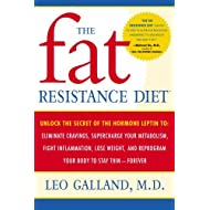 The Fat Resistance Diet: Unlock the Secret of the Hormone Leptin to: Eliminate Cravings, Supercharge Your Metabolism...