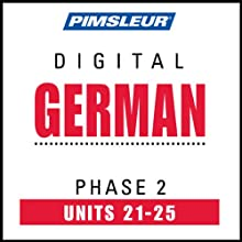 German Phase 2, Unit 21-25: Learn to Speak and Understand German with Pimsleur Language Programs  by Pimsleur