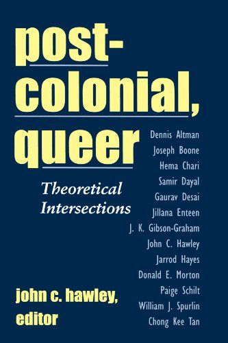 Post-colonial, Queer: Theoretical Intersections (Suny Series, Explorations in Postcolonial Studies)