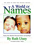 Ruth Utsey A World of Names: Nearly One Hundred Thousand Names and Spellings!