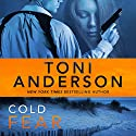 Cold Fear: Cold Justice Series, Volume 4 (       UNABRIDGED) by Toni Anderson Narrated by Eric G. Dove