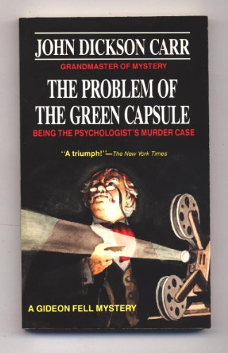 The Problem of the Green Capsule: Being the Psychologist's Murder Case (Gideon Fell Series)