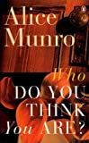 WHO DO YOU THINK YOU ARE: Royal Beatings; Privilege; Half a Grapefruit; Wild Swa (0140149775) by Alice Munro