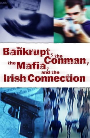The Bankrupt, the Conman, the Mafia and the Irish Connection PDF