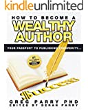 How To Become a Wealthy Author ( Success Principles for Authors): Your Passport to Publishing Prosperity