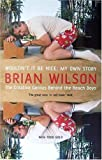 Brian Wilson Wouldn't it be Nice: My Own Story