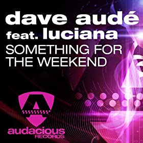 SOMETHING FOR THE WEEKEND%DAVE AUDÉ AND LUCIANA
