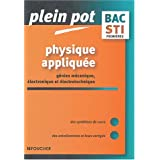 Plein Pot Bac : Physique appliqu�e, G�nie �lectronique - G�nie �lectrotechnique - G�nie m�canique, 1�re STIpar P. Chaillet