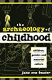The Archaeology of Childhood: Children, Gender, and Material Culture (Gender and Archaeology)