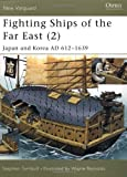 Fighting Ships of the Far East, Vol. 2: Japan and Korea, AD 612-1639 (New Vanguard) (v. 2) (1841764787) by Turnbull, Stephen